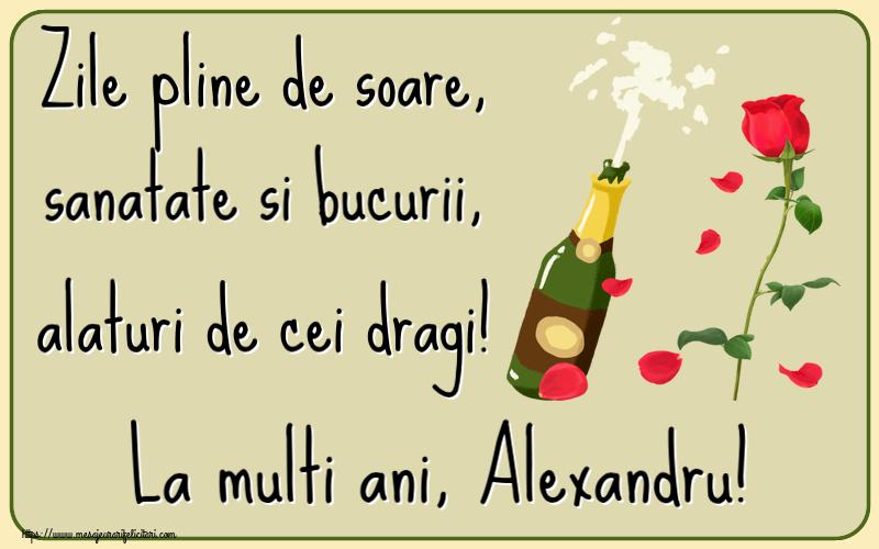 Felicitari de la multi ani   Zile pline de soare, sanatate si bucurii, alaturi de cei dragi! La multi ani, Alexandru!