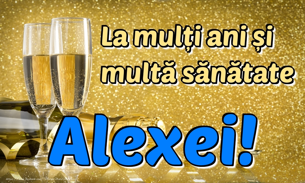 Felicitari de la multi ani | La mulți ani multă sănătate Alexei!