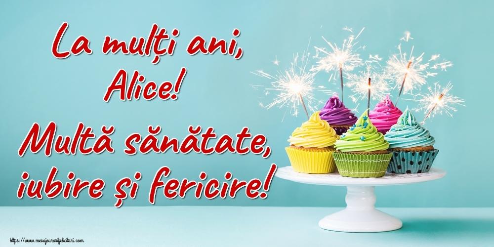 Felicitari de la multi ani | La mulți ani, Alice! Multă sănătate, iubire și fericire!
