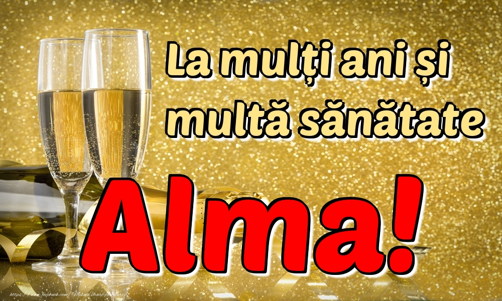 Felicitari de la multi ani | La mulți ani multă sănătate Alma!