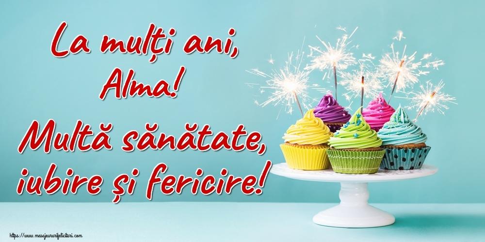 Felicitari de la multi ani | La mulți ani, Alma! Multă sănătate, iubire și fericire!