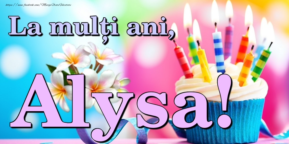 Felicitari de la multi ani | La mulți ani, Alysa!