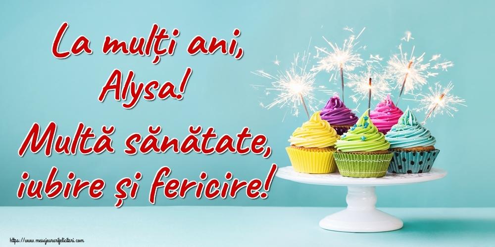 Felicitari de la multi ani | La mulți ani, Alysa! Multă sănătate, iubire și fericire!