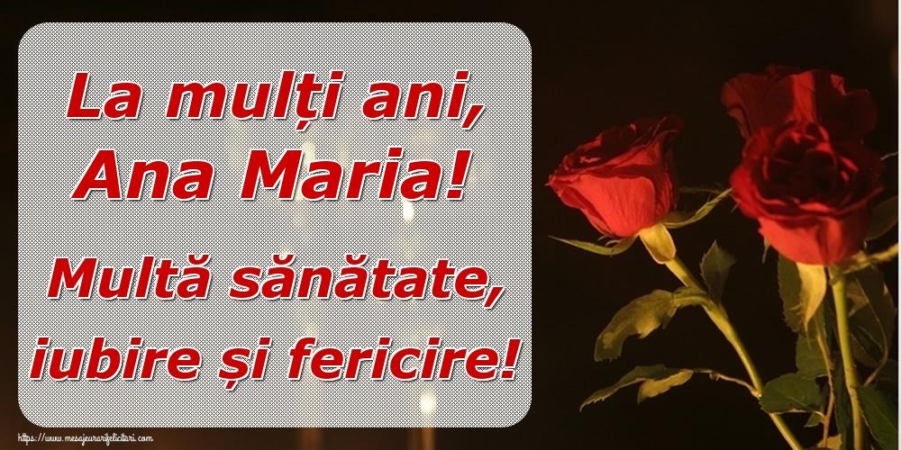 Felicitari de la multi ani | La mulți ani, Ana Maria! Multă sănătate, iubire și fericire!