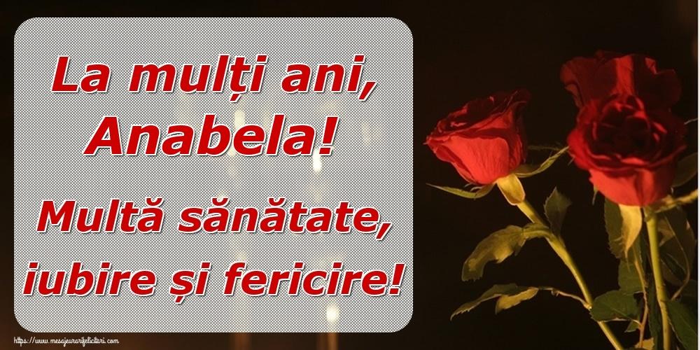 Felicitari de la multi ani | La mulți ani, Anabela! Multă sănătate, iubire și fericire!