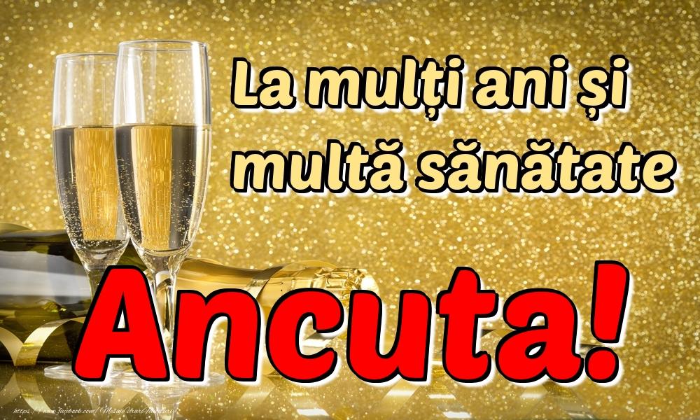 Felicitari de la multi ani | La mulți ani multă sănătate Ancuta!