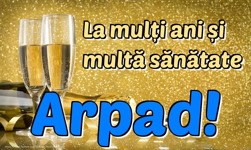 Felicitari de la multi ani | La mulți ani multă sănătate Arpad!