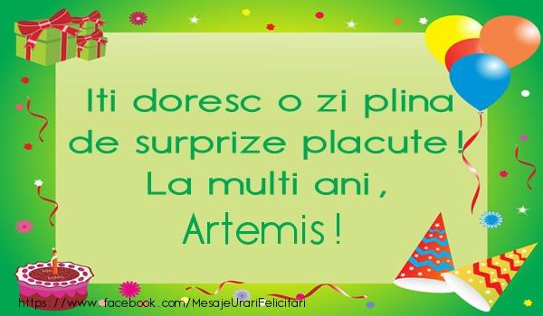 Felicitari de la multi ani | Iti doresc o zi plina de surprize placute! La multi ani, Artemis!