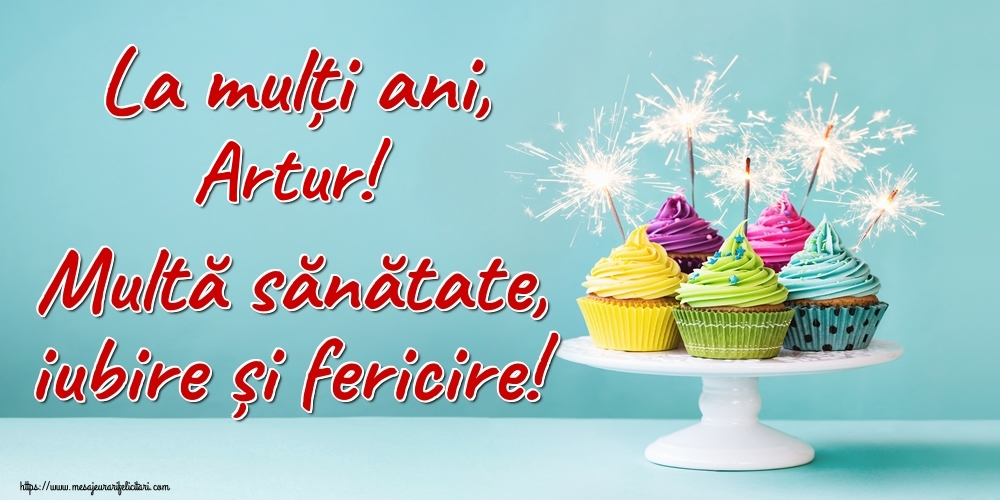 Felicitari de la multi ani | La mulți ani, Artur! Multă sănătate, iubire și fericire!