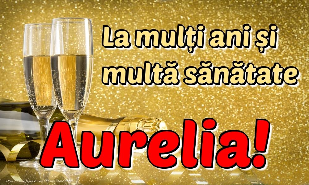 Felicitari de la multi ani | La mulți ani multă sănătate Aurelia!