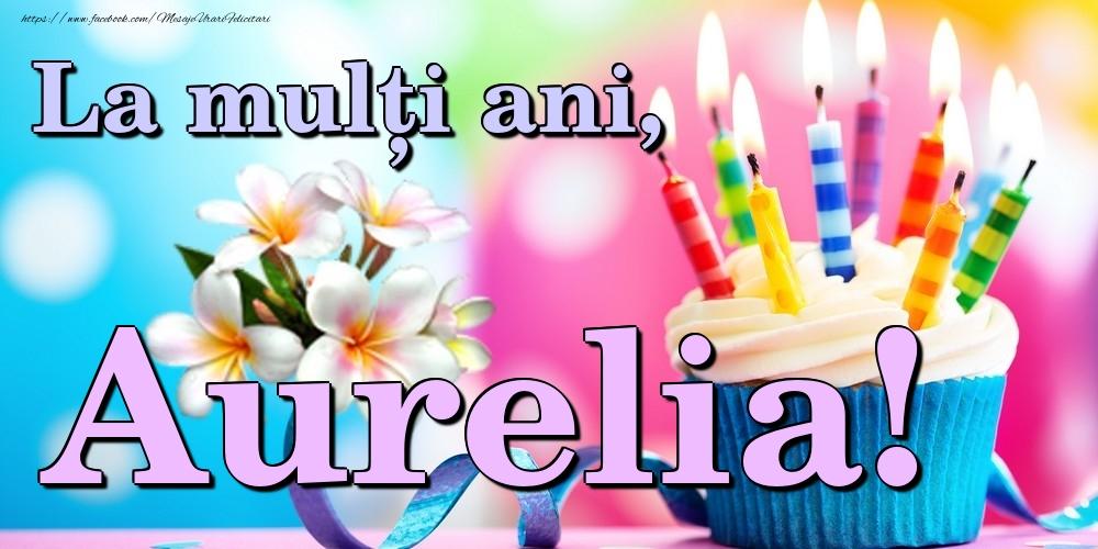 Felicitari de la multi ani | La mulți ani, Aurelia!