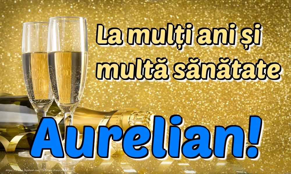 Felicitari de la multi ani | La mulți ani multă sănătate Aurelian!