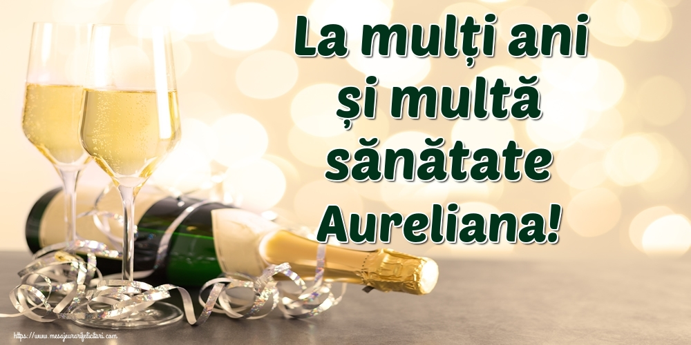 Felicitari de la multi ani | La mulți ani și multă sănătate Aureliana!