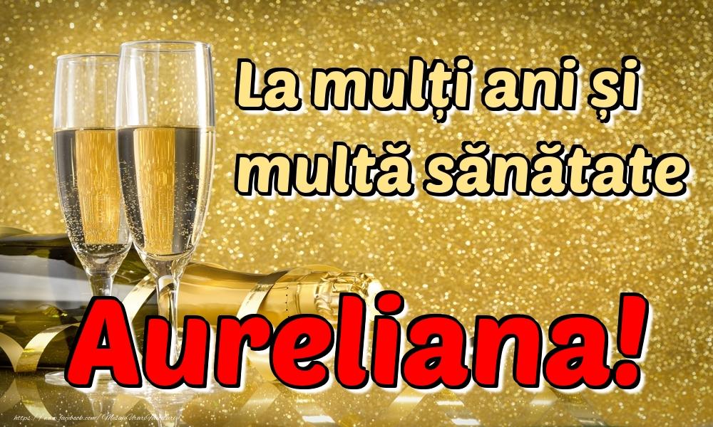 Felicitari de la multi ani | La mulți ani multă sănătate Aureliana!