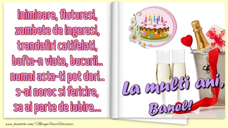 Felicitari de la multi ani | Inimioare, fluturasi, zambete de ingerasi, trandafiri catifelati, bafta-n viata, bucurii.. numai asta-ti pot dori.. s-ai noroc si fericire, sa ai parte de iubire...La multi ani, Banel!
