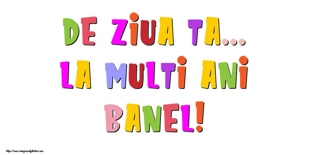 Felicitari de la multi ani | De ziua ta... La multi ani, Banel!