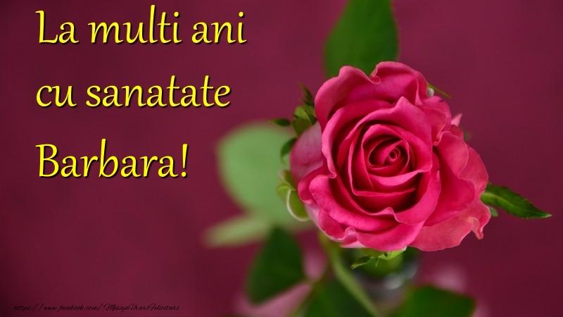 Felicitari de la multi ani   La multi ani cu sanatate Barbara