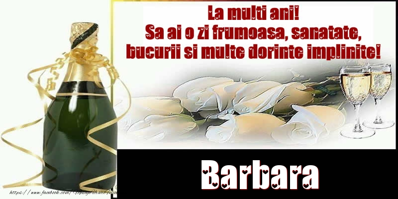 Felicitari de la multi ani | Barbara La multi ani! Sa ai o zi frumoasa, sanatate, bucurii si multe dorinte implinite!