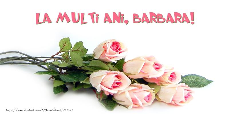 Felicitari de la multi ani   Trandafiri: La multi ani, Barbara!