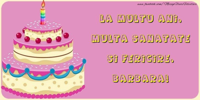 Felicitari de la multi ani   La multu ani, multa sanatate si fericire, Barbara