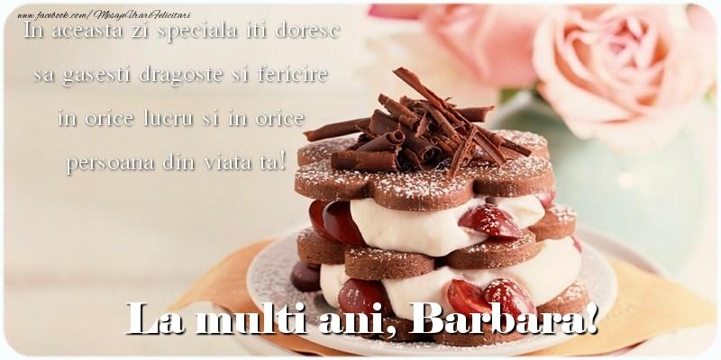 Felicitari de la multi ani   La multi ani, Barbara. In aceasta zi speciala iti doresc sa gasesti dragoste si fericire in orice lucru si in orice persoana din viata ta!