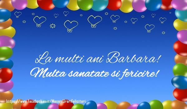 Felicitari de la multi ani   La multi ani Barbara! Multa sanatate si fericire!