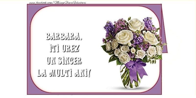 Felicitari de la multi ani   Iti urez un sincer La Multi Ani! Barbara