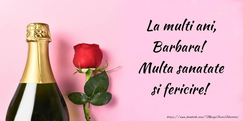 Felicitari de la multi ani   La multi ani, Barbara! Multa sanatate si fericire!