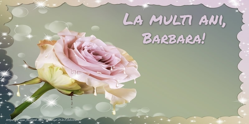 Felicitari de la multi ani | La multi ani, Barbara!