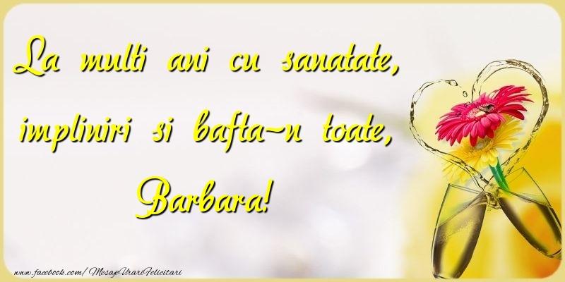 Felicitari de la multi ani | La multi ani cu sanatate, impliniri si bafta-n toate, Barbara