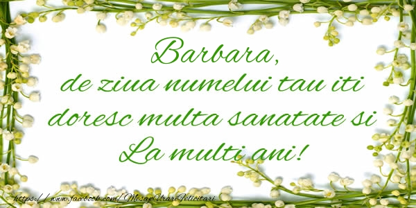 Felicitari de la multi ani | Barbara de ziua numelui tau iti doresc multa sanatate si La multi ani!