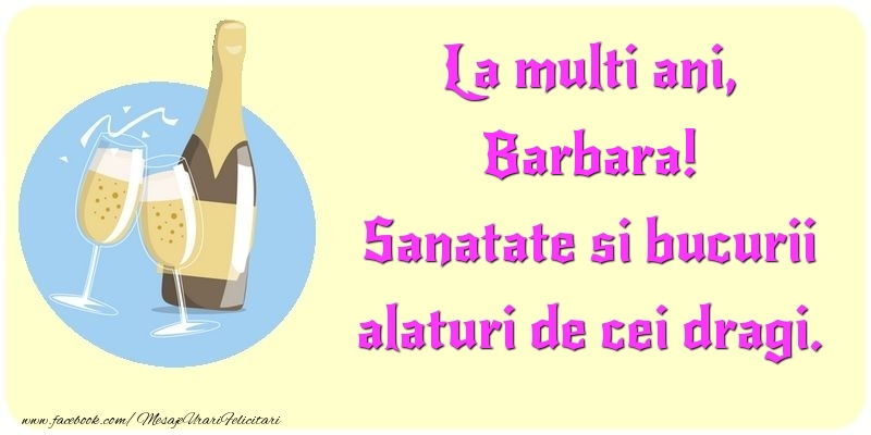Felicitari de la multi ani | La multi ani, Sanatate si bucurii alaturi de cei dragi. Barbara
