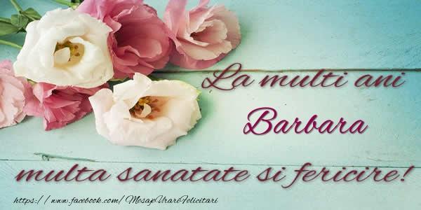 Felicitari de la multi ani   La multi ani Barbara multa sanatate si fericire!