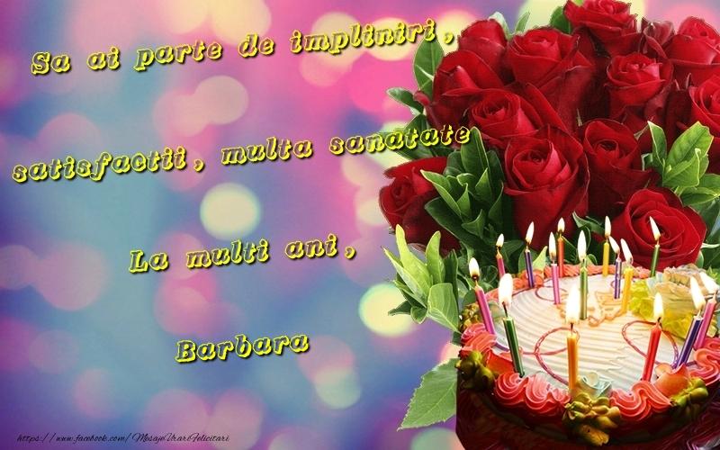 Felicitari de la multi ani | Sa ai parte de impliniri, satisfactii, multa sanatate La multi ani, Barbara