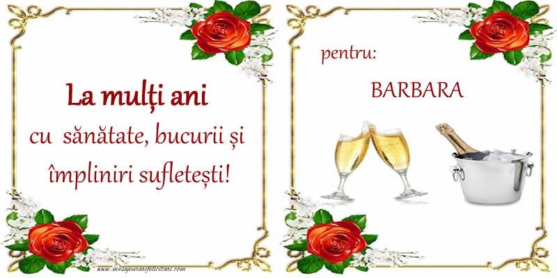 Felicitari de la multi ani | La multi ani cu sanatate, bucurii si impliniri sufletesti! pentru: Barbara
