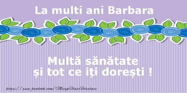 Felicitari de la multi ani | La multi ani Barbara Multa sanatate si tot ce iti doresti !