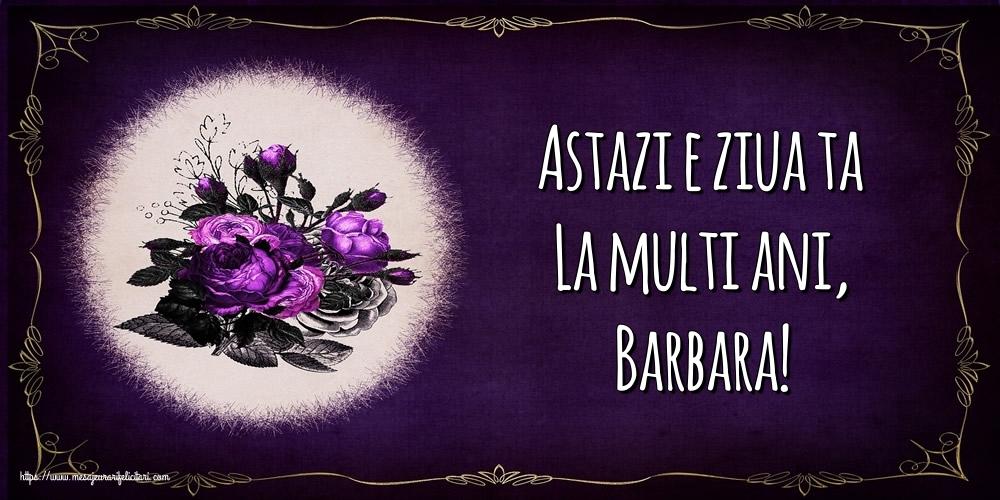 Felicitari de la multi ani | Astazi e ziua ta La multi ani, Barbara!