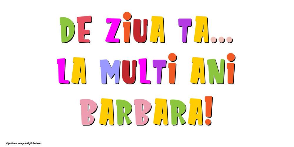 Felicitari de la multi ani | De ziua ta... La multi ani, Barbara!