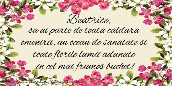 Felicitari de la multi ani | Beatrice, sa ai parte de toata caldura omenirii, un ocean de sanatate si toate florile lumii adunate in cel mai frumos buchet!