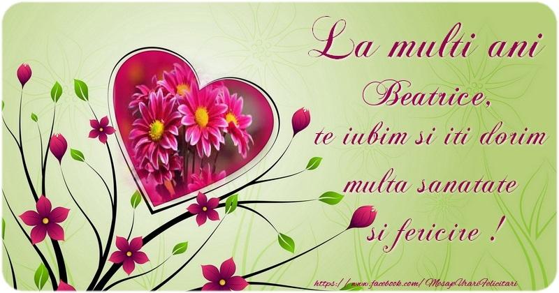 Felicitari de la multi ani | La multi ani Beatrice te iubim si iti dorim multa sanatate si fericire !
