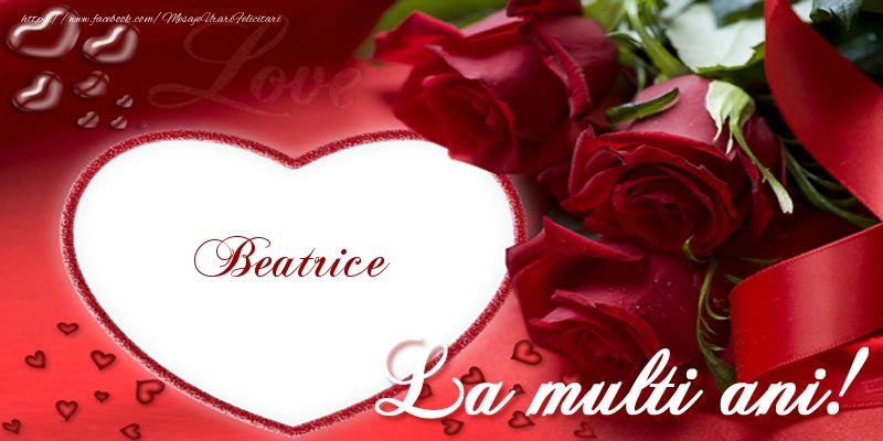 Felicitari de la multi ani   Beatrice La multi ani cu dragoste!