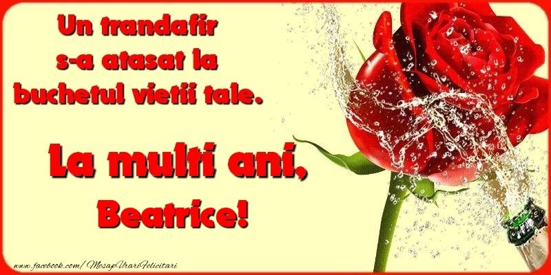 Felicitari de la multi ani   Un trandafir s-a atasat la buchetul vietii tale. Beatrice