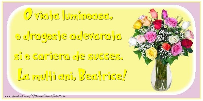 Felicitari de la multi ani   O viata luminoasa, o dragoste adevarata si o cariera de succes. Beatrice
