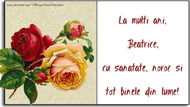Felicitari de la multi ani | La multi ani, cu sanatate, noroc si tot binele din lume! Beatrice