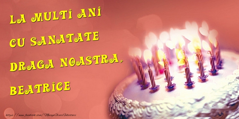 Felicitari de la multi ani | La multi ani cu sanatate draga noastra, Beatrice