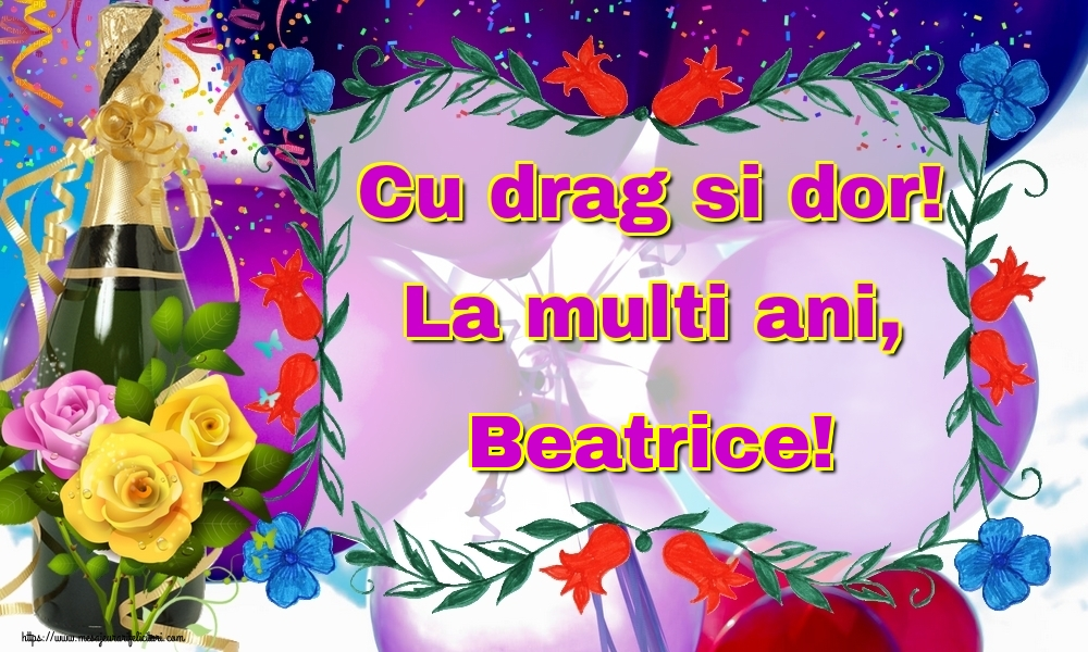 Felicitari de la multi ani | Cu drag si dor! La multi ani, Beatrice!