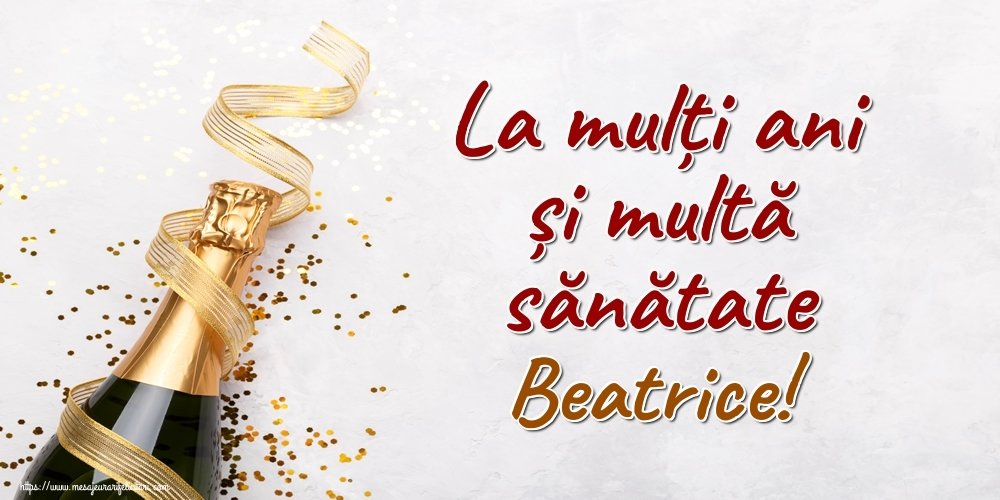 Felicitari de la multi ani | La mulți ani și multă sănătate Beatrice!