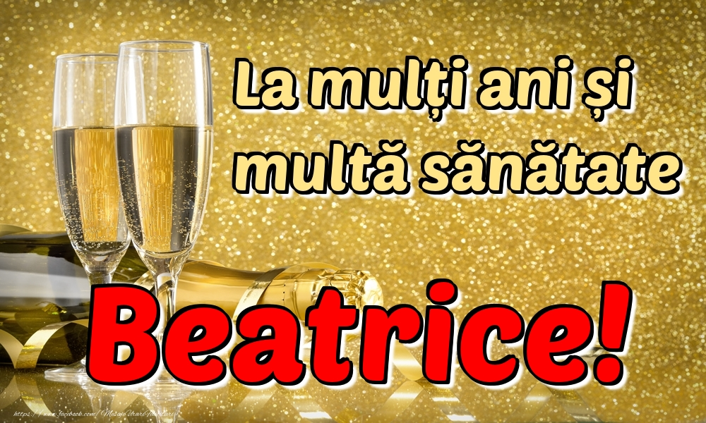 Felicitari de la multi ani | La mulți ani multă sănătate Beatrice!