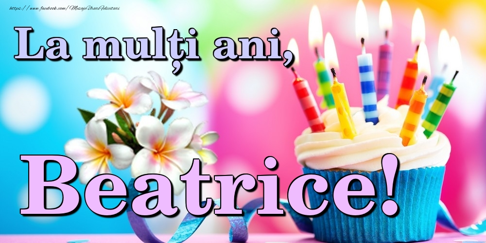 Felicitari de la multi ani | La mulți ani, Beatrice!