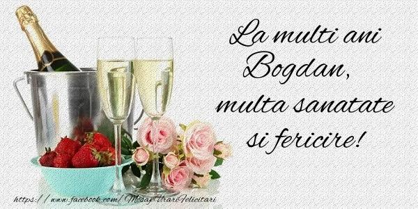 Felicitari de la multi ani   La multi ani Bogdan Multa sanatate si feicire!
